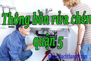 Thông bồn rửa chén quận 5 giá rẻ bttv