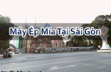 Máy Ép Mía Tại Sài Gòn